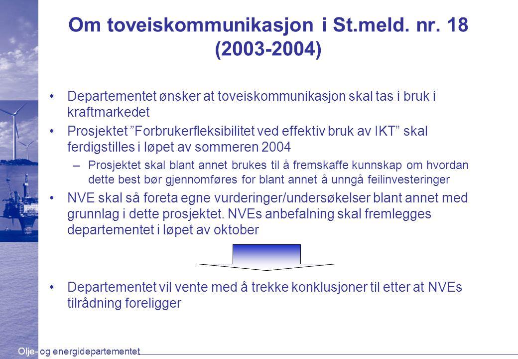 Olje- og energidepartementet Om toveiskommunikasjon i St.meld. nr. 18 (2003-2004) Departementet ønsker at toveiskommunikasjon skal tas i bruk i kraftm
