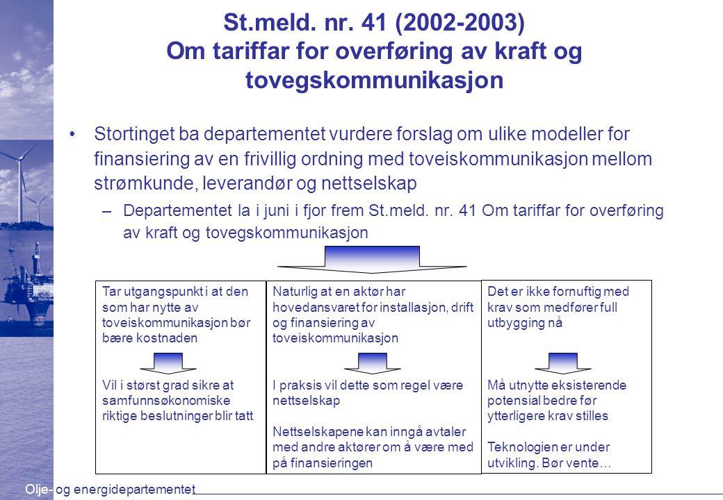 Olje- og energidepartementet St.meld. nr. 41 (2002-2003) Om tariffar for overføring av kraft og tovegskommunikasjon Stortinget ba departementet vurder