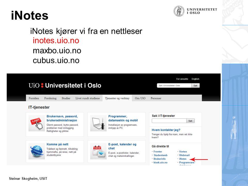 Steinar Skogheim, USIT iNotes iNotes kjører vi fra en nettleser inotes.uio.no maxbo.uio.no cubus.uio.no