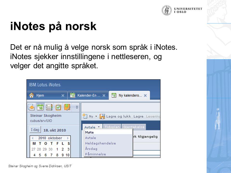 Steinar Skogheim og Sverre Didriksen, USIT iNotes på norsk Det er nå mulig å velge norsk som språk i iNotes.