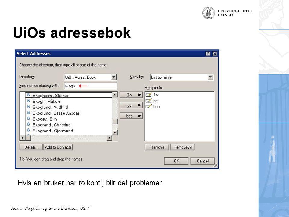 Steinar Skogheim og Sverre Didriksen, USIT UiOs adressebok Hvis en bruker har to konti, blir det problemer.