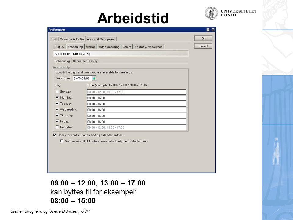 Steinar Skogheim og Sverre Didriksen, USIT Arbeidstid 09:00 – 12:00, 13:00 – 17:00 kan byttes til for eksempel: 08:00 – 15:00