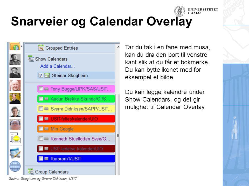 Steinar Skogheim og Sverre Didriksen, USIT Snarveier og Calendar Overlay Tar du tak i en fane med musa, kan du dra den bort til venstre kant slik at du får et bokmerke.