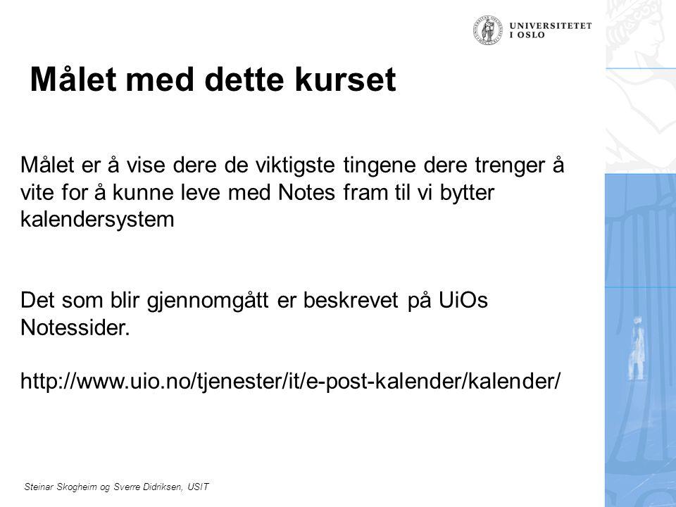 Steinar Skogheim og Sverre Didriksen, USIT Effektiv bruk av Notes 1.Alle må bruke Notes 2.Før alt inn i Notes (Også ting som bare er planlagt) 3.Bruk Check all Schedules før du sender en invitasjon 4.Legg inn gåtid 5.Legg inn riktig arbeidstid (Eks.