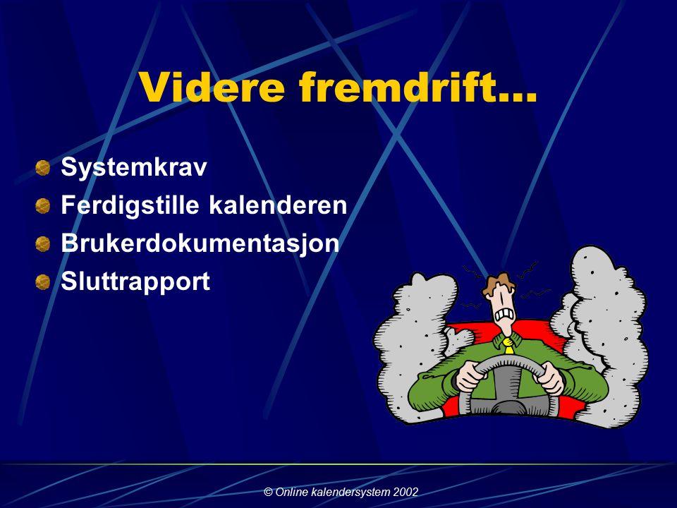 © Online kalendersystem 2002 Status Idévurdering Forstudie Brukerkrav Faglig oppdatering PHP MySQL Programmering