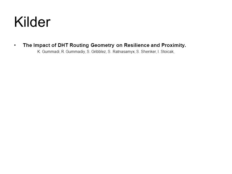 Kilder The Impact of DHT Routing Geometry on Resilience and Proximity.