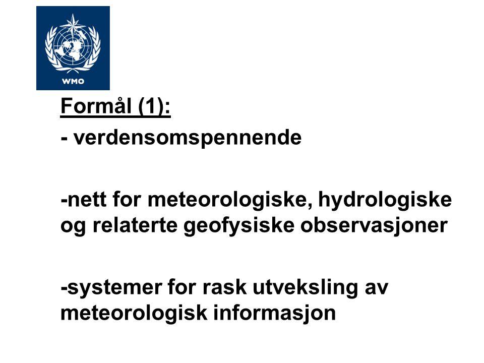 Formål (1): - verdensomspennende -nett for meteorologiske, hydrologiske og relaterte geofysiske observasjoner -systemer for rask utveksling av meteorologisk informasjon