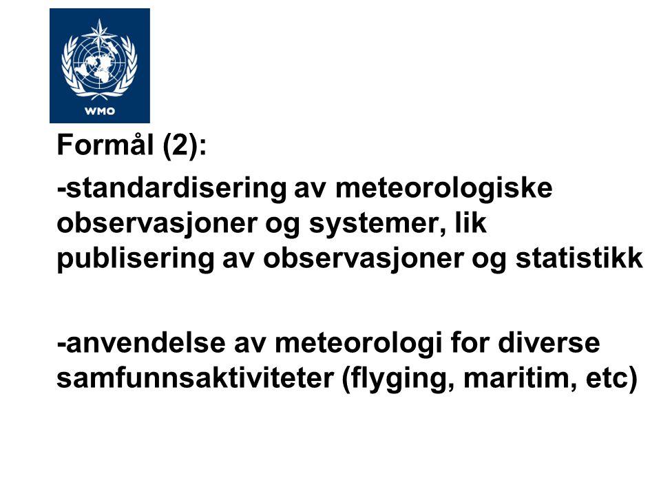Formål (2): -standardisering av meteorologiske observasjoner og systemer, lik publisering av observasjoner og statistikk -anvendelse av meteorologi for diverse samfunnsaktiviteter (flyging, maritim, etc)