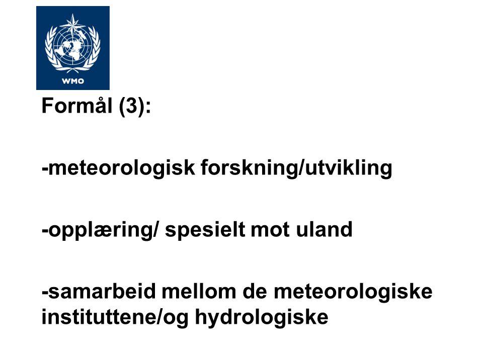 Formål (3): -meteorologisk forskning/utvikling -opplæring/ spesielt mot uland -samarbeid mellom de meteorologiske instituttene/og hydrologiske