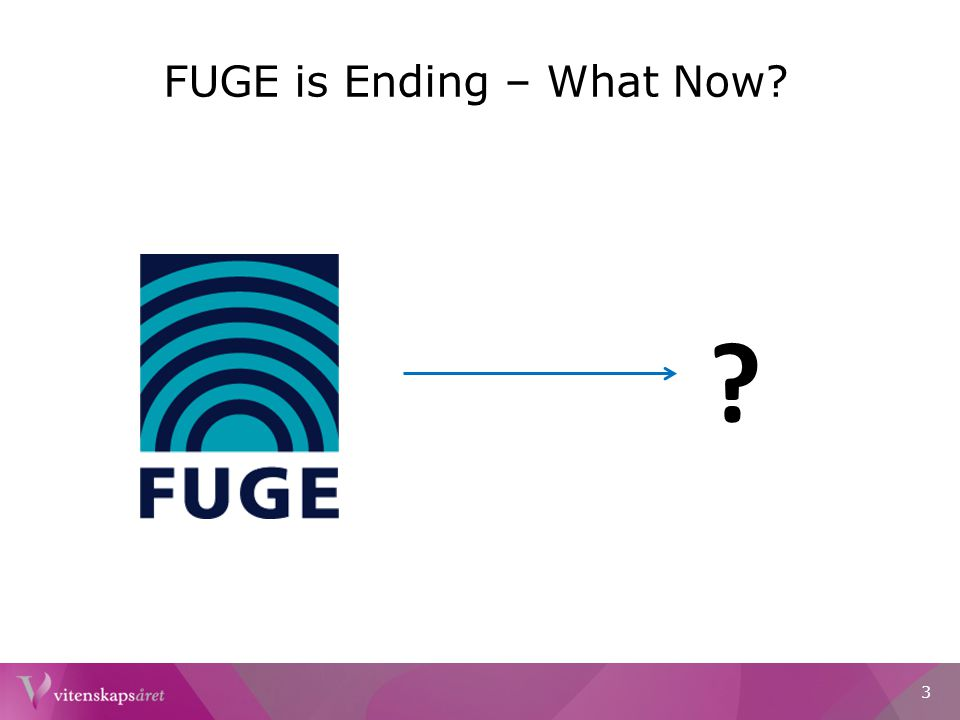FUGE is Ending – What Now? ? 3