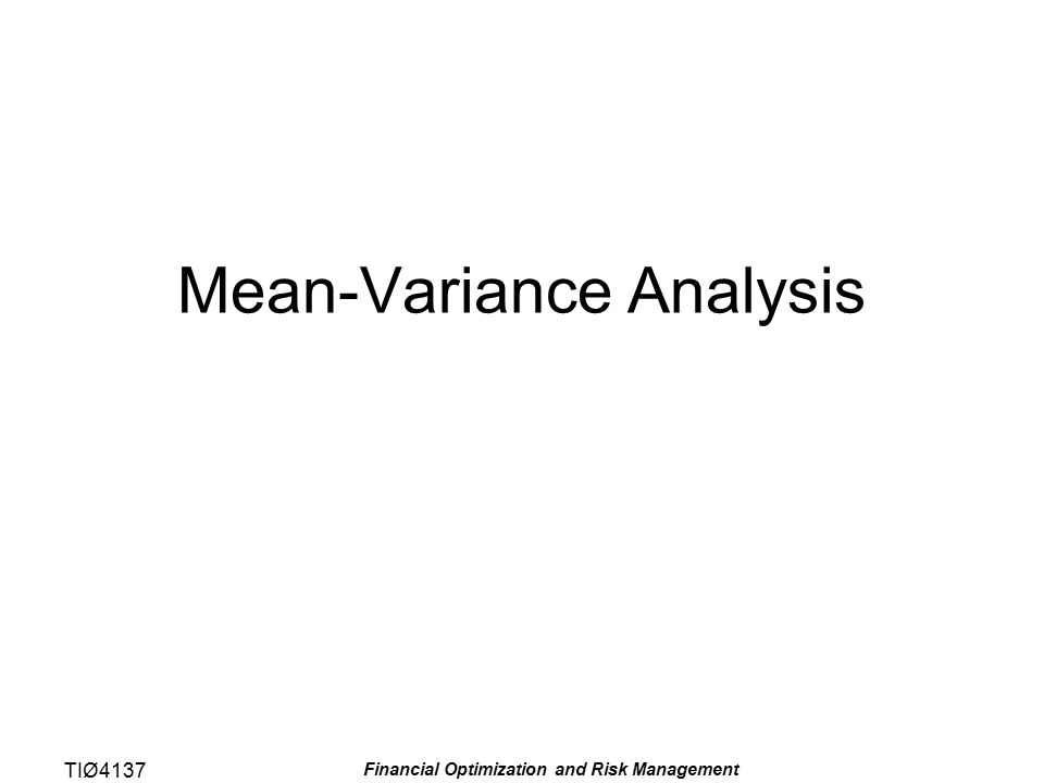 TIØ4137 Financial Optimization and Risk Management Mean-Variance Analysis
