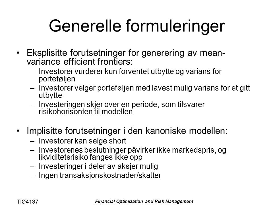 TIØ4137 Financial Optimization and Risk Management Generelle formuleringer Eksplisitte forutsetninger for generering av mean- variance efficient front