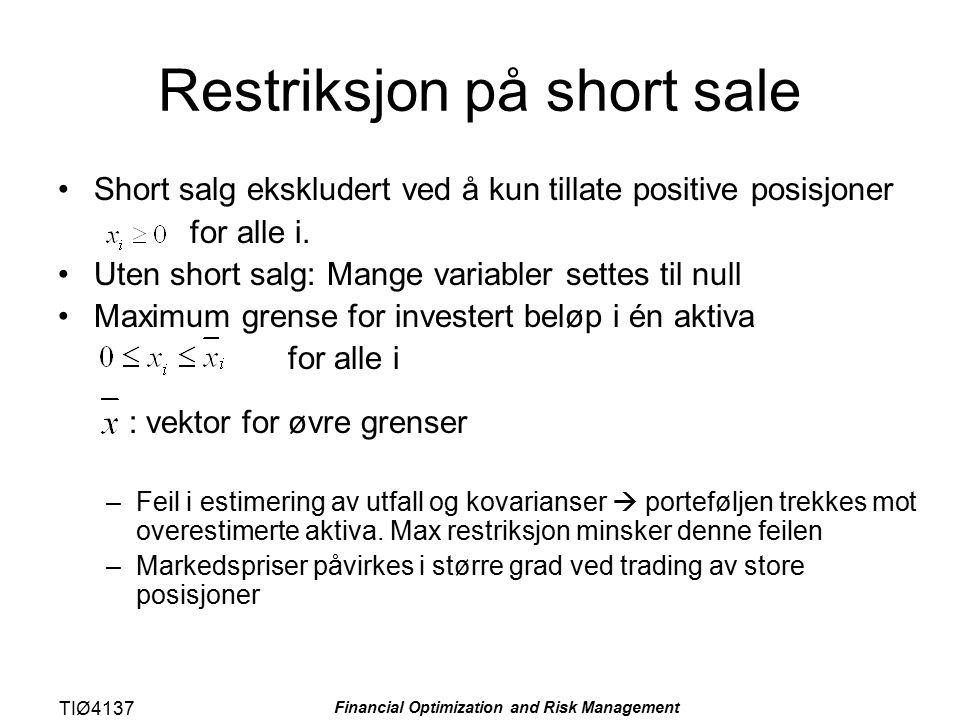 TIØ4137 Financial Optimization and Risk Management Restriksjon på short sale Short salg ekskludert ved å kun tillate positive posisjoner for alle i. U