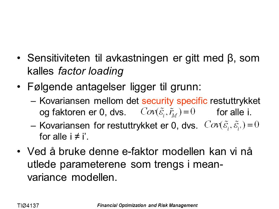 TIØ4137 Financial Optimization and Risk Management Sensitiviteten til avkastningen er gitt med β, som kalles factor loading Følgende antagelser ligger