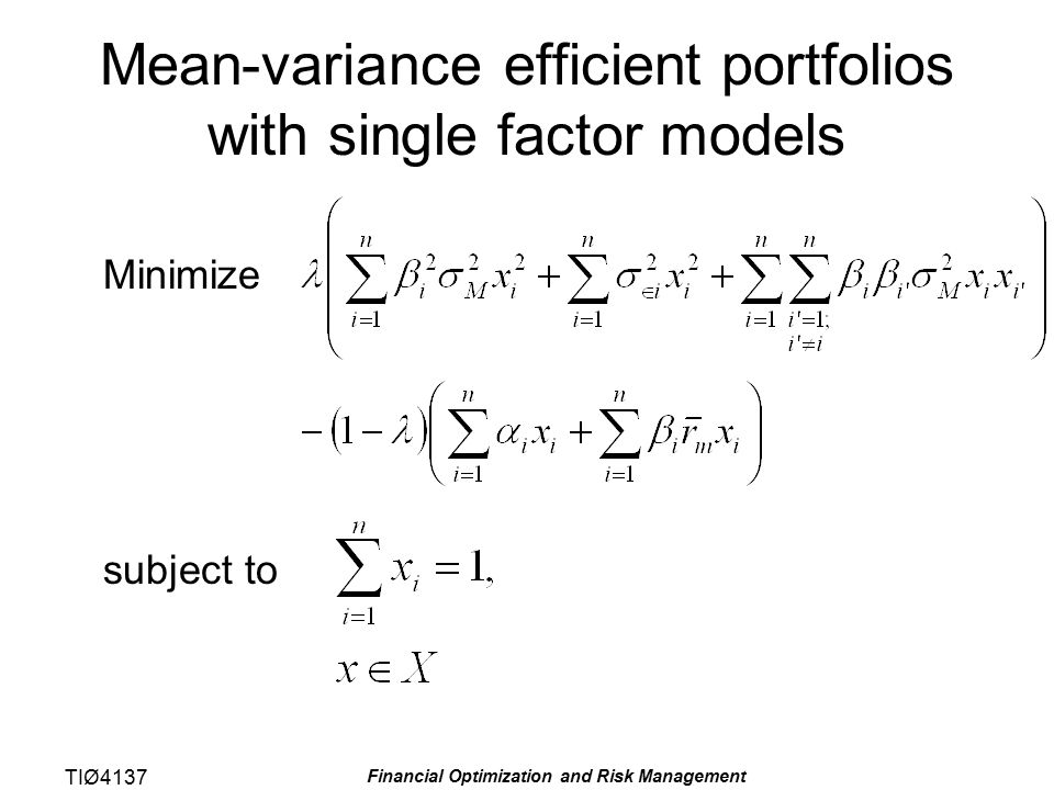 TIØ4137 Financial Optimization and Risk Management Mean-variance efficient portfolios with single factor models Minimize subject to