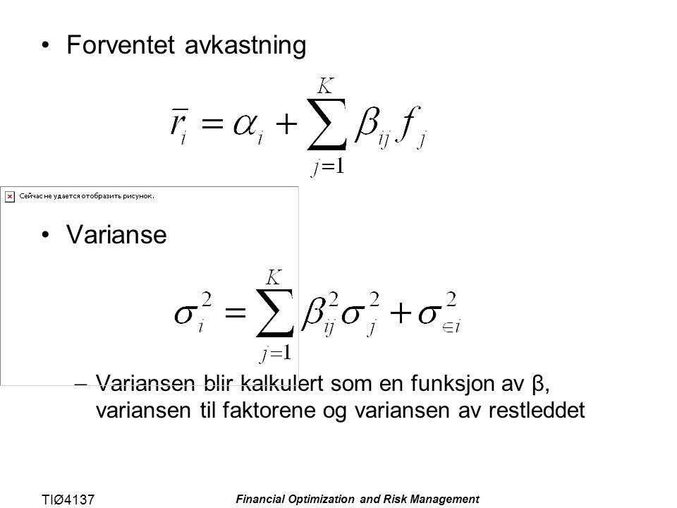 TIØ4137 Financial Optimization and Risk Management Forventet avkastning Varianse –Variansen blir kalkulert som en funksjon av β, variansen til faktorene og variansen av restleddet