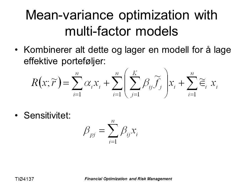 TIØ4137 Financial Optimization and Risk Management Mean-variance optimization with multi-factor models Kombinerer alt dette og lager en modell for å l