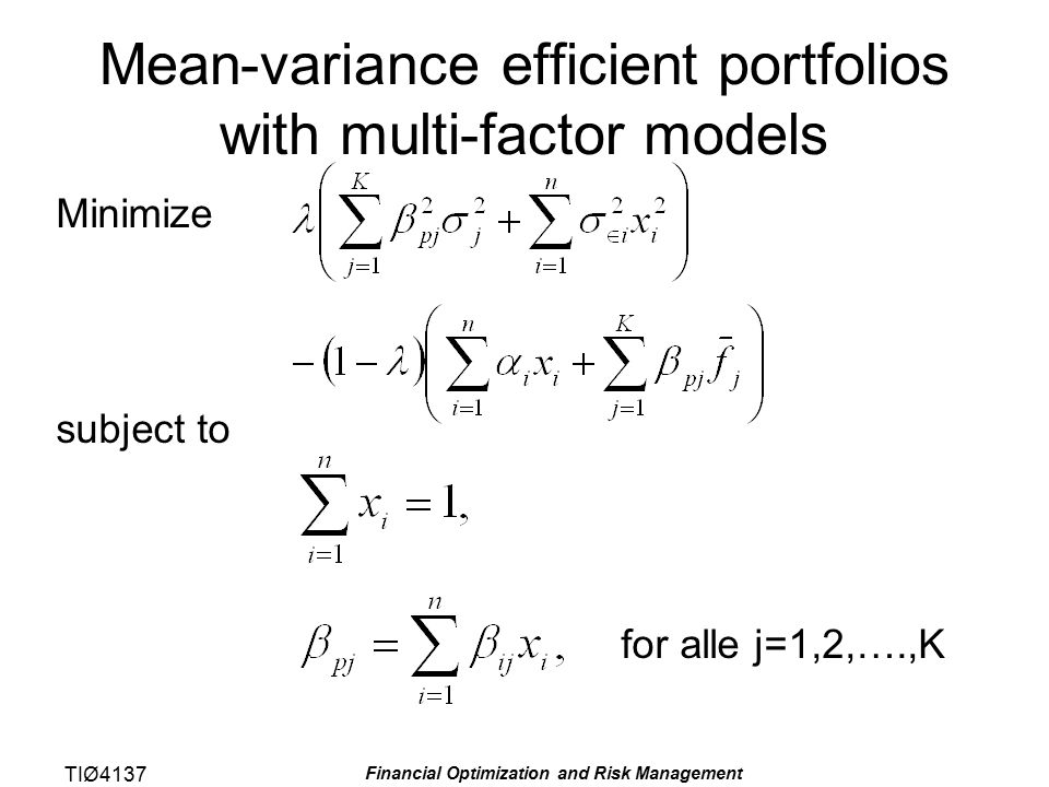 TIØ4137 Financial Optimization and Risk Management Mean-variance efficient portfolios with multi-factor models Minimize subject to for alle j=1,2,….,K