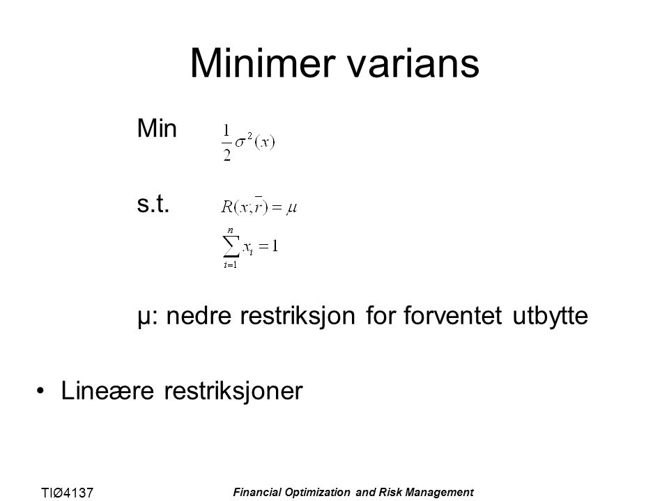 TIØ4137 Financial Optimization and Risk Management Minimer varians Min s.t. μ: nedre restriksjon for forventet utbytte Lineære restriksjoner