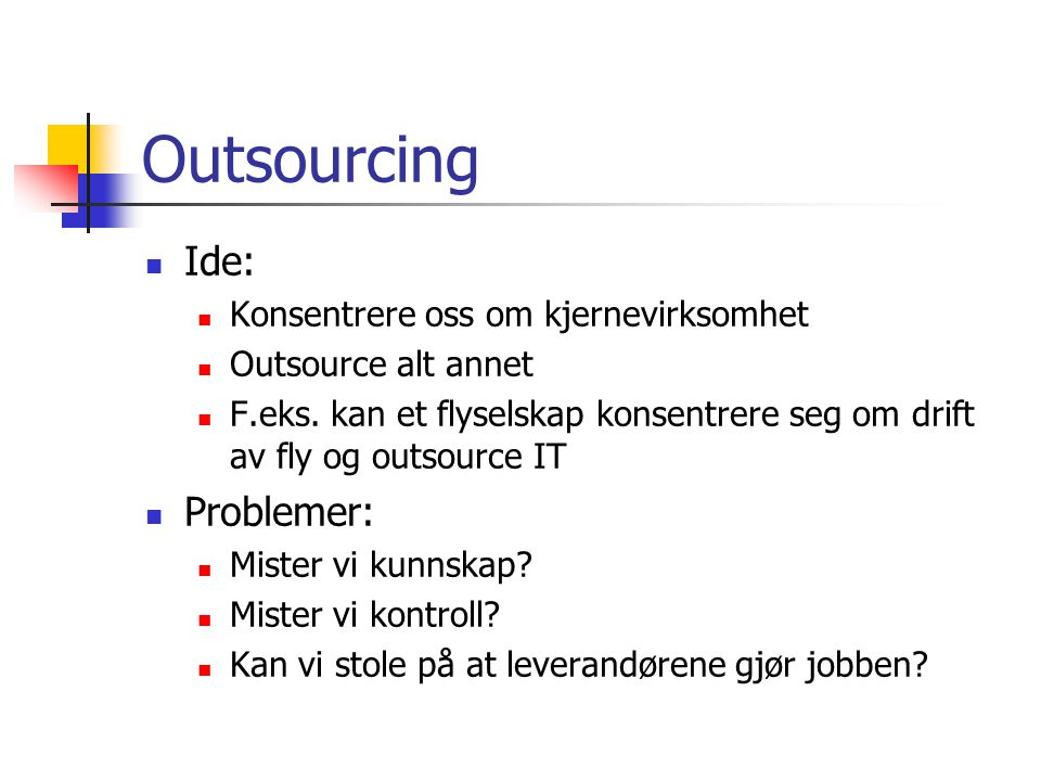 Outsourcing Ide: Konsentrere oss om kjernevirksomhet Outsource alt annet F.eks.
