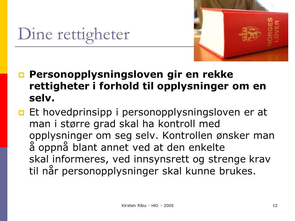 Kirsten Ribu - HiO - 200512 Dine rettigheter  Personopplysningsloven gir en rekke rettigheter i forhold til opplysninger om en selv.