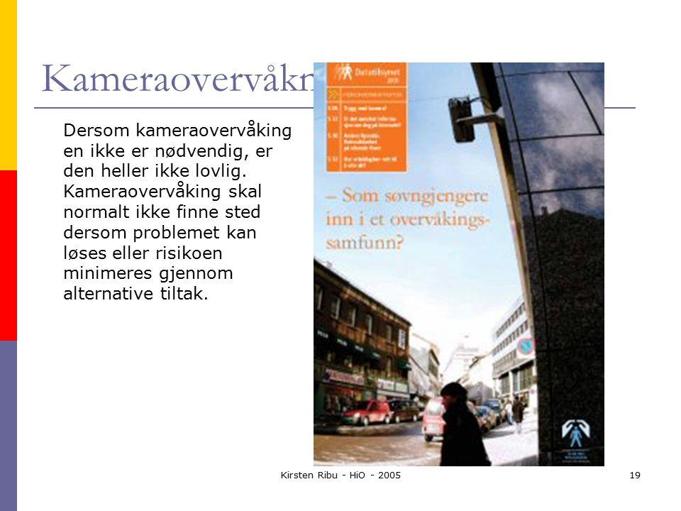 Kirsten Ribu - HiO - 200519 Kameraovervåkning Dersom kameraovervåking en ikke er nødvendig, er den heller ikke lovlig.