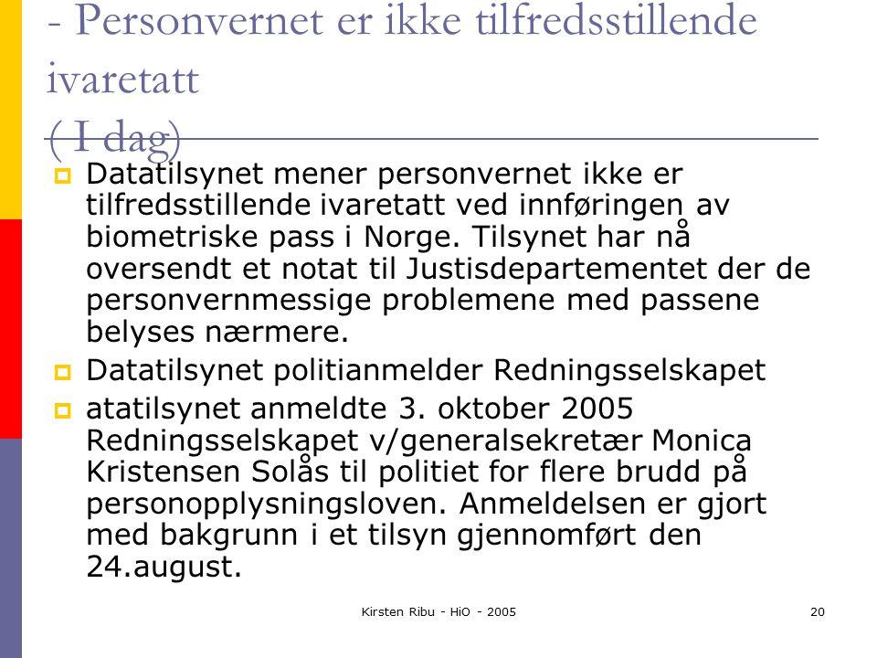 Kirsten Ribu - HiO - 200520 - Personvernet er ikke tilfredsstillende ivaretatt ( I dag)  Datatilsynet mener personvernet ikke er tilfredsstillende ivaretatt ved innføringen av biometriske pass i Norge.