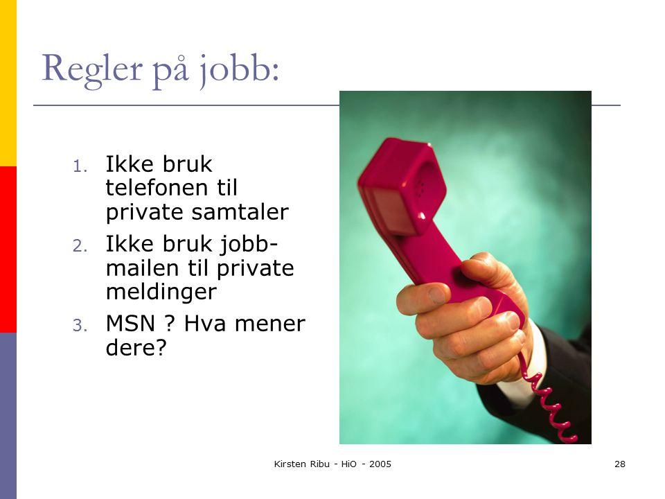 Kirsten Ribu - HiO - 200528 Regler på jobb: 1. Ikke bruk telefonen til private samtaler 2.