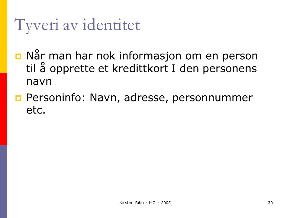 Kirsten Ribu - HiO - 200530 Tyveri av identitet  Når man har nok informasjon om en person til å opprette et kredittkort I den personens navn  Personinfo: Navn, adresse, personnummer etc.