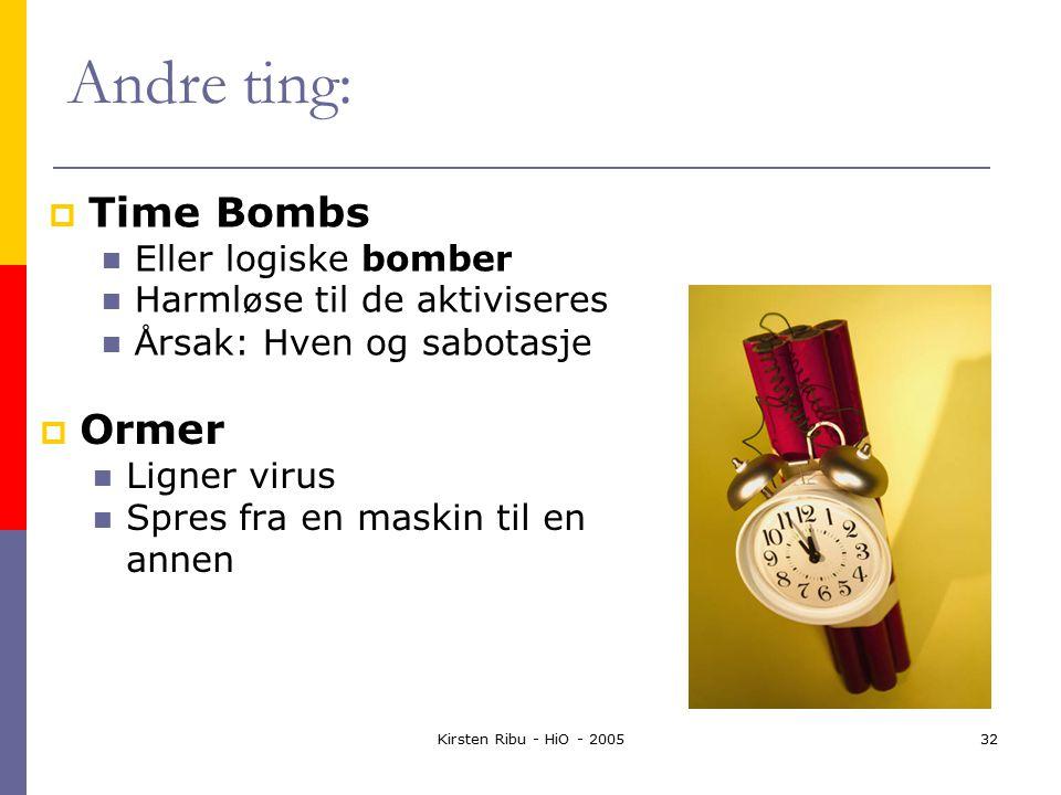Kirsten Ribu - HiO - 200532 Andre ting:  Time Bombs Eller logiske bomber Harml ø se til de aktiviseres Å rsak: Hven og sabotasje  Ormer Ligner virus Spres fra en maskin til en annen