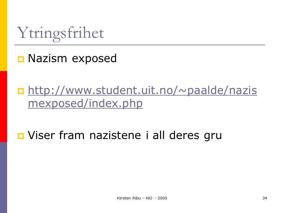 Kirsten Ribu - HiO - 200534 Ytringsfrihet  Nazism exposed  http://www.student.uit.no/~paalde/nazis mexposed/index.php http://www.student.uit.no/~paalde/nazis mexposed/index.php  Viser fram nazistene i all deres gru