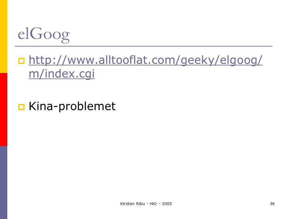 Kirsten Ribu - HiO - 200536 elGoog  http://www.alltooflat.com/geeky/elgoog/ m/index.cgi http://www.alltooflat.com/geeky/elgoog/ m/index.cgi  Kina-problemet