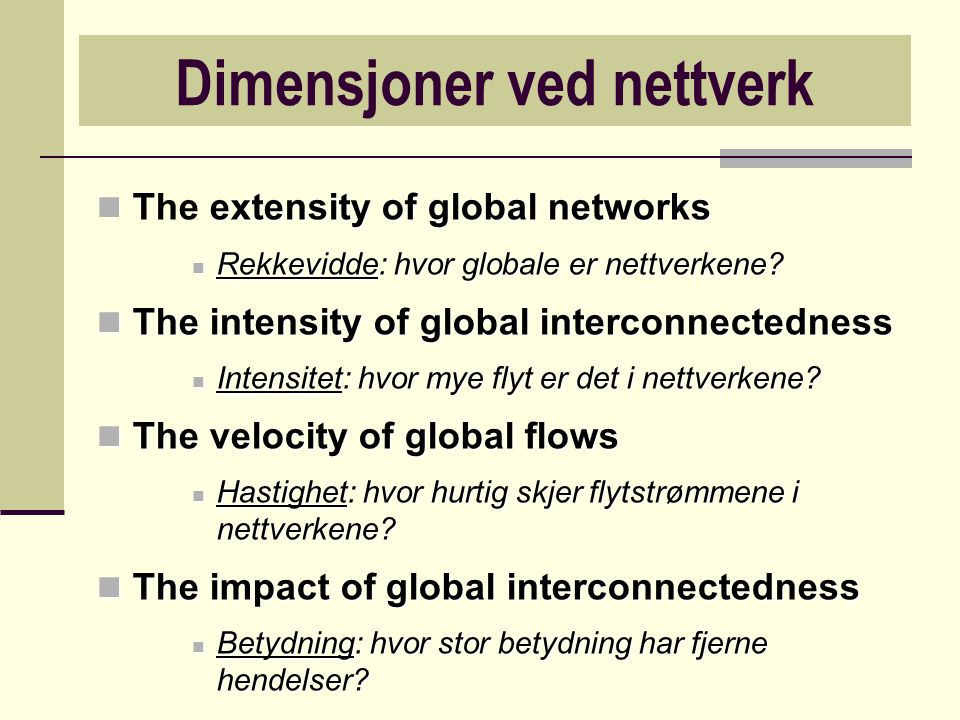 Dimensjoner ved nettverk extensity of global networks The extensity of global networks Rekkevidde: hvor globale er nettverkene? Rekkevidde: hvor globa