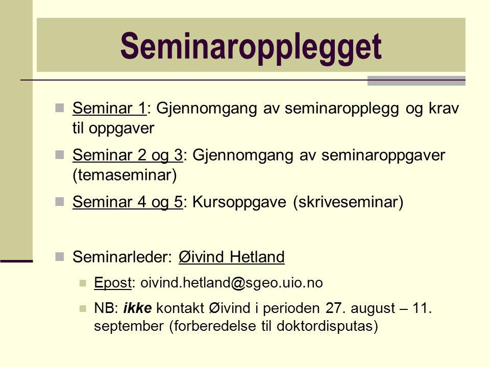 Seminaropplegget Seminar 1: Gjennomgang av seminaropplegg og krav til oppgaver Seminar 2 og 3: Gjennomgang av seminaroppgaver (temaseminar) Seminar 4