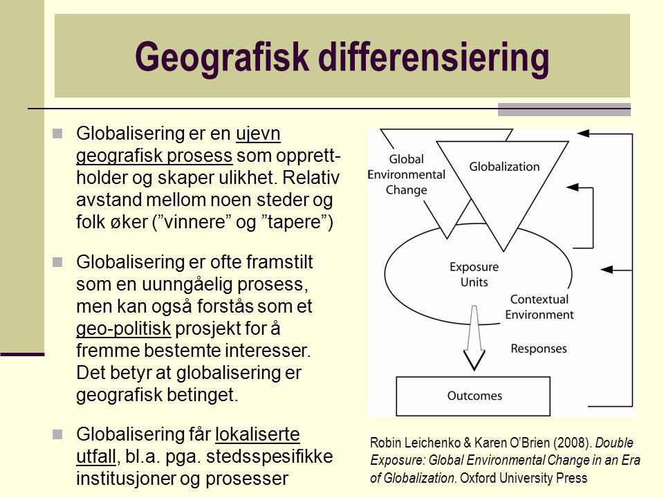 Geografisk differensiering Globalisering er en ujevn geografisk prosess som opprett- holder og skaper ulikhet. Relativ avstand mellom noen steder og f
