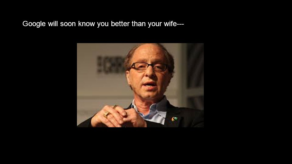 Google will soon know you better than your wife---