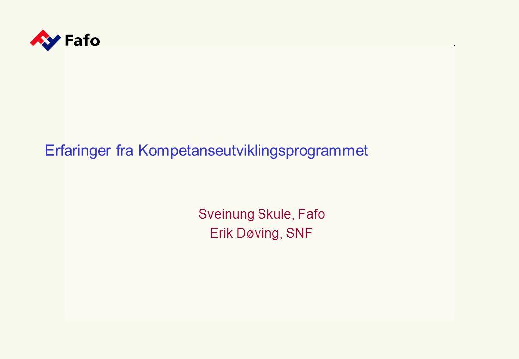 Erfaringer fra Kompetanseutviklingsprogrammet Sveinung Skule, Fafo Erik Døving, SNF