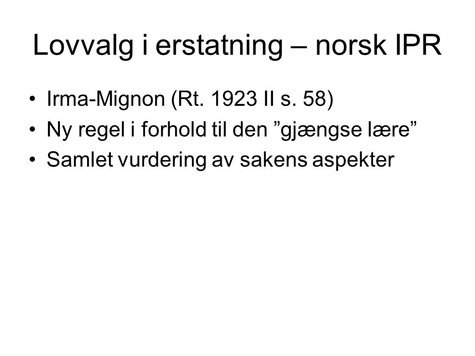 """Lovvalg i erstatning – norsk IPR Irma-Mignon (Rt. 1923 II s. 58) Ny regel i forhold til den """"gjængse lære"""" Samlet vurdering av sakens aspekter"""