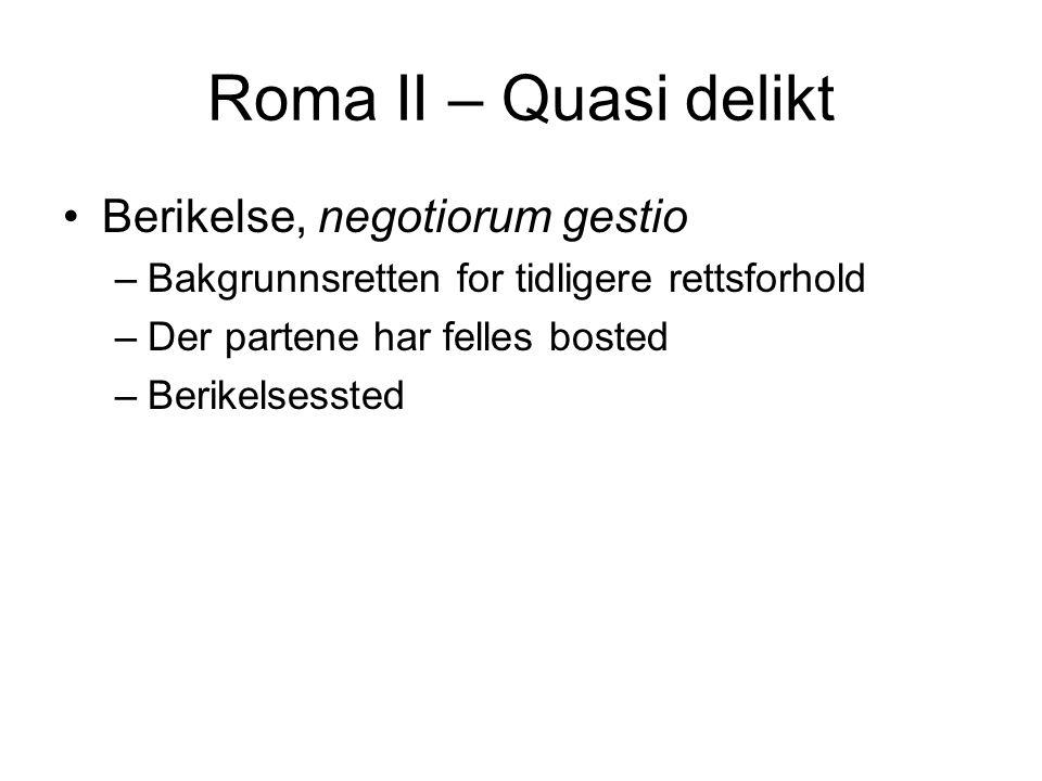 Roma II – Quasi delikt Berikelse, negotiorum gestio –Bakgrunnsretten for tidligere rettsforhold –Der partene har felles bosted –Berikelsessted