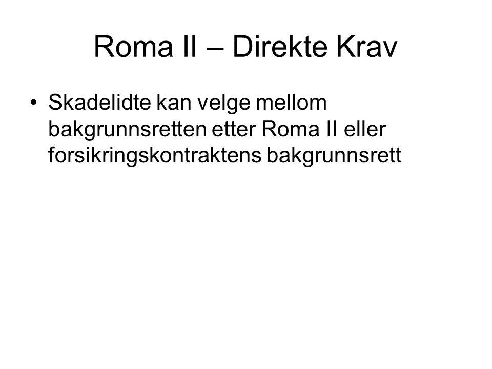 Roma II – Direkte Krav Skadelidte kan velge mellom bakgrunnsretten etter Roma II eller forsikringskontraktens bakgrunnsrett