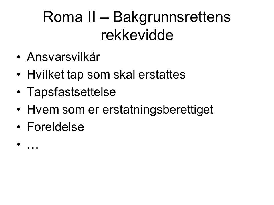 Roma II – Bakgrunnsrettens rekkevidde Ansvarsvilkår Hvilket tap som skal erstattes Tapsfastsettelse Hvem som er erstatningsberettiget Foreldelse …