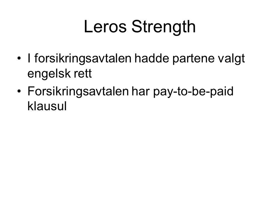 Leros Strength I forsikringsavtalen hadde partene valgt engelsk rett Forsikringsavtalen har pay-to-be-paid klausul