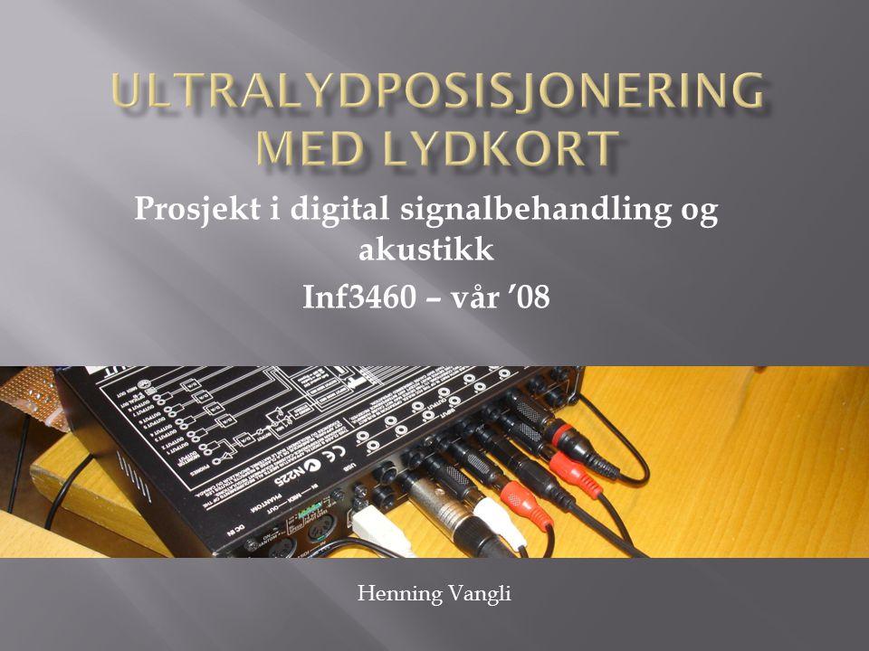 Prosjekt i digital signalbehandling og akustikk Inf3460 – vår '08 Henning Vangli
