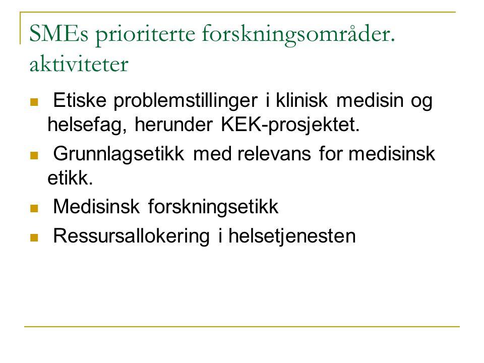 SMEs prioriterte forskningsområder. aktiviteter Etiske problemstillinger i klinisk medisin og helsefag, herunder KEK-prosjektet. Grunnlagsetikk med re