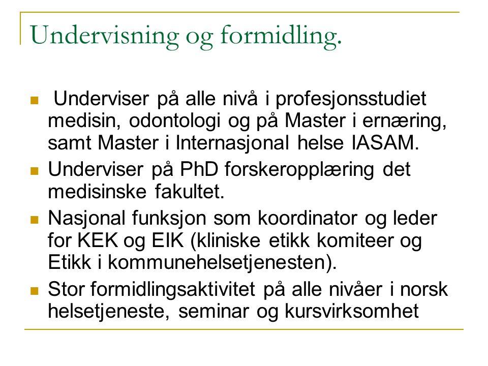 Undervisning og formidling. Underviser på alle nivå i profesjonsstudiet medisin, odontologi og på Master i ernæring, samt Master i Internasjonal helse
