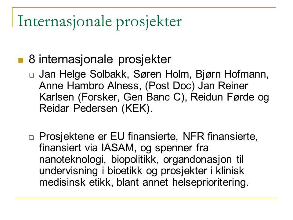 Internasjonale prosjekter 8 internasjonale prosjekter  Jan Helge Solbakk, Søren Holm, Bjørn Hofmann, Anne Hambro Alness, (Post Doc) Jan Reiner Karlse
