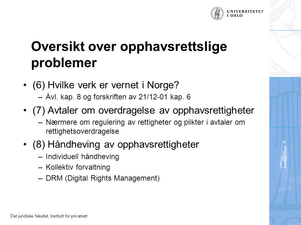 Det juridiske fakultet, Institutt for privatrett Oversikt over opphavsrettslige problemer (6) Hvilke verk er vernet i Norge.