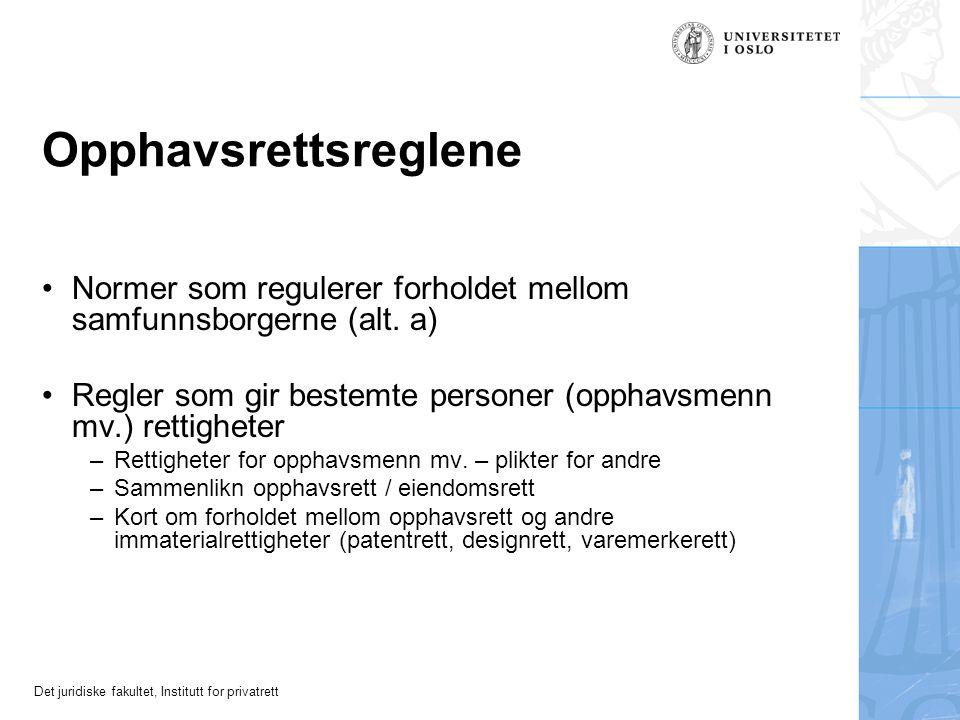 Det juridiske fakultet, Institutt for privatrett Opphavsrettsreglene Normer som regulerer forholdet mellom samfunnsborgerne (alt.