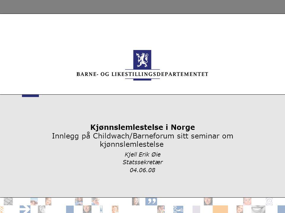 Kjønnslemlestelse i Norge Innlegg på Childwach/Barneforum sitt seminar om kjønnslemlestelse Kjell Erik Øie Statssekretær 04.06.08