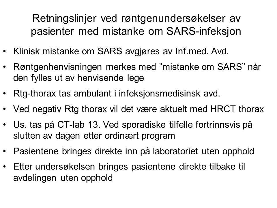 Retningslinjer ved røntgenundersøkelser av pasienter med mistanke om SARS-infeksjon Klinisk mistanke om SARS avgjøres av Inf.med. Avd. Røntgenhenvisni